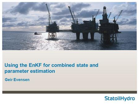 Classification: Internal Status: Draft Using the EnKF for combined state and parameter estimation Geir Evensen.
