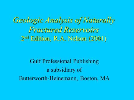 Geologic Analysis of Naturally Fractured Reservoirs 2nd Edition, R. A