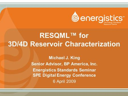 RESQML™ for 3D/4D Reservoir Characterization