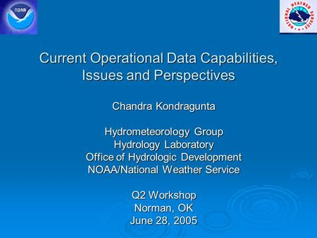 Current Operational Data Capabilities, Issues and Perspectives Chandra Kondragunta Hydrometeorology Group Hydrology Laboratory Office of Hydrologic Development.