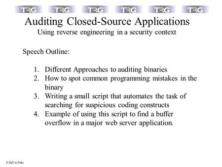 Auditing Closed-Source Applications Using reverse engineering in a security context Speech Outline: 1.Different Approaches to auditing binaries 2.How to.