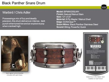 "Model: BPMW255LWH Finish: Natural Walnut Stain Size: 12"" x 5.5"" Material: 6 Ply Maple / Walnut Shell Edge: SONIClear™ Snare Wires: Black Panther Stainless."