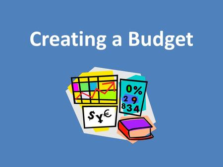Creating a Budget. Budgeting Vocabulary Budget – a plan based on itemized estimates of expected income and expenses for a given period of time Income.
