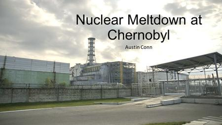 Nuclear Meltdown at Chernobyl Austin Conn. Pripyat, Chernobyl, and Kiev Ukraine.