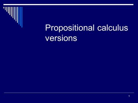 1 Propositional calculus versions. 2 3-value (Lukasziewicz) logic Truth values T,F,N(unknown)