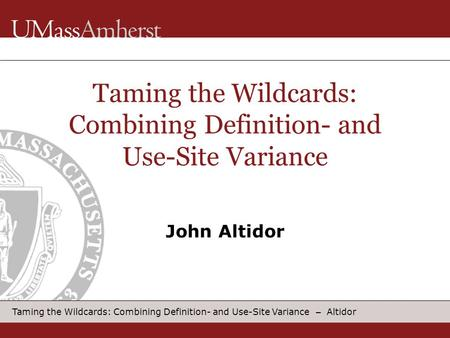 Taming the Wildcards: Combining Definition- and Use-Site Variance – Altidor John Altidor Taming the Wildcards: Combining Definition- and Use-Site Variance.