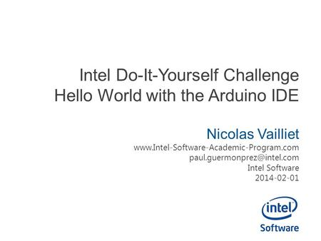 Intel Do-It-Yourself Challenge Hello World with the Arduino IDE Nicolas Vailliet  Intel.