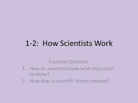 1-2: How Scientists Work Essential Question: