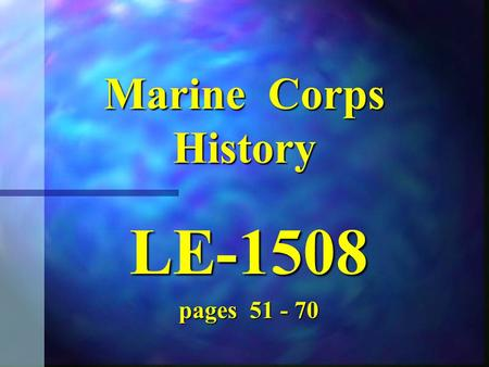 Marine Corps History LE-1508 pages 51 - 70 WW II 1939-1945.