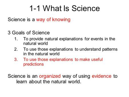 1-1 What Is Science Science is a way of knowing 3 Goals of Science