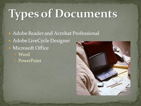 Adobe Reader and Acrobat Professional Adobe LiveCycle Designer Microsoft Office Word PowerPoint.