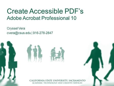 Create Accessible PDF's Adobe Acrobat Professional 10 Cryssel Vera | 916-278-2847.