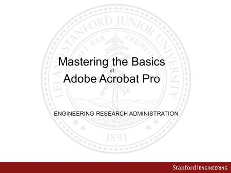 Mastering the Basics of Adobe Acrobat Pro ENGINEERING RESEARCH ADMINISTRATION.