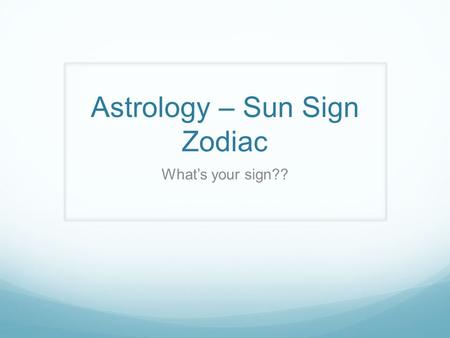 Astrology – Sun Sign Zodiac