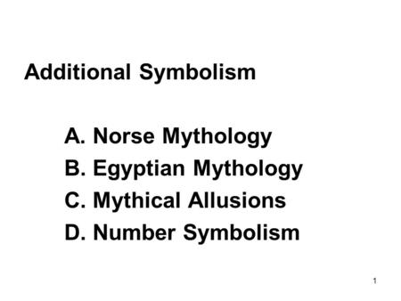 Additional Symbolism A. Norse Mythology B. Egyptian Mythology C. Mythical Allusions D. Number Symbolism 1.