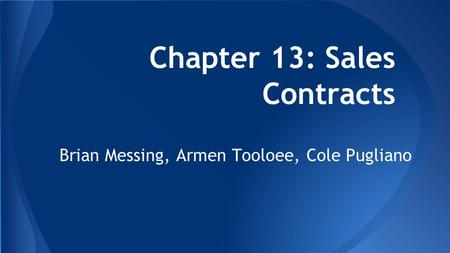 Chapter 13: Sales Contracts Brian Messing, Armen Tooloee, Cole Pugliano.