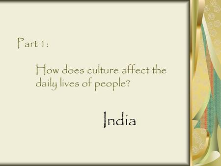 Part 1: How does culture affect the daily lives of people?