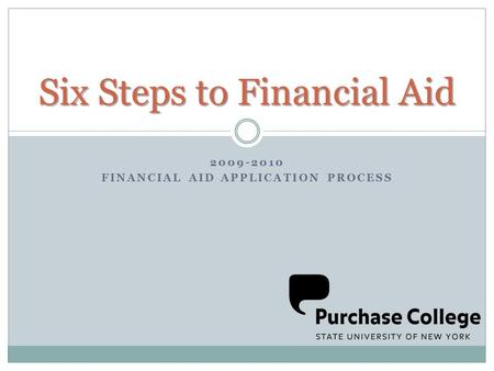 2009-2010 FINANCIAL AID APPLICATION PROCESS Six Steps to Financial Aid.