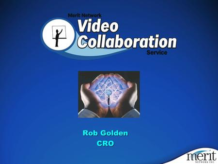 Rob Golden CRO. eMail & eMessaging eMail & eMessaging IPVoice IPVoice Video Conferencing Video Conferencing The Big 3 of Collaboration.