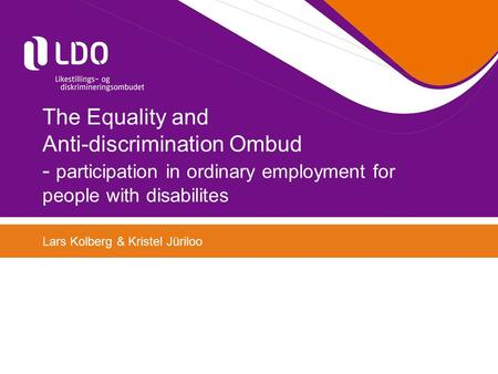 The Equality and Anti-discrimination Ombud - participation in ordinary employment for people with disabilites Lars Kolberg & Kristel Jüriloo.