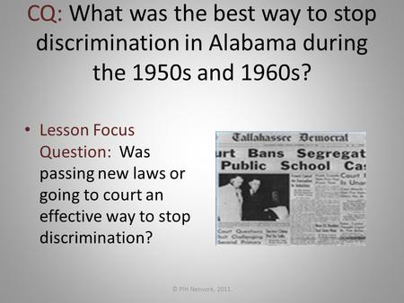 CQ: What was the best way to stop discrimination in Alabama during the 1950s and 1960s? Lesson Focus Question: Was passing new laws or going to court an.