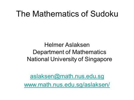 The Mathematics of Sudoku Helmer Aslaksen Department of Mathematics National University of Singapore