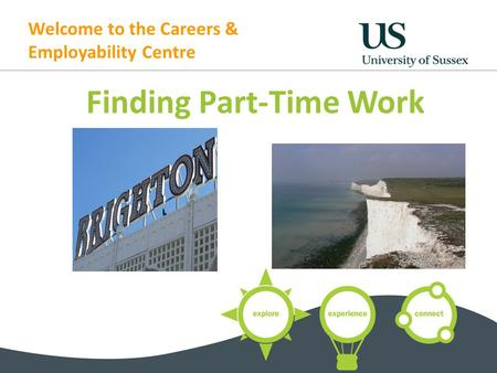 Welcome to the Careers & Employability Centre Finding Part-Time Work.