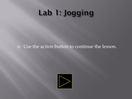 " Use the action button to continue the lesson..  This self-paced module will tell of jogging's advantages and disadvantages.  Use the ""esc"" key on."