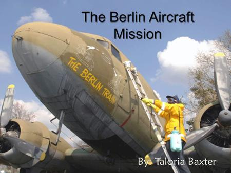 The Berlin Aircraft Mission By: Taloria Baxter. What was it? The Berlin aircraft mission began in 1948. This is where food and fuel was supplied to citizens.