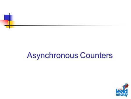 Asynchronous Counters. Lecture Overview Classifications of Counters Definitions Asynchronous Counter… J – K Flip Flops D Flip Flops Up Counters Down Counters.