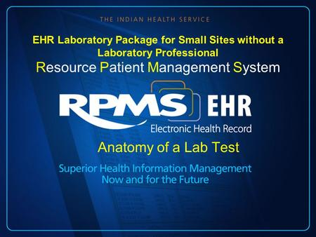 Anatomy of a Lab Test EHR Laboratory Package for Small Sites without a Laboratory Professional Resource Patient Management System.