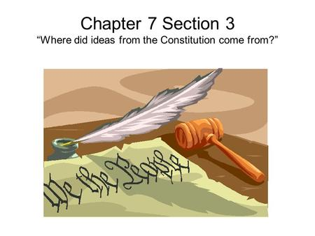 "Chapter 7 Section 3 ""Where did ideas from the Constitution come from?"""