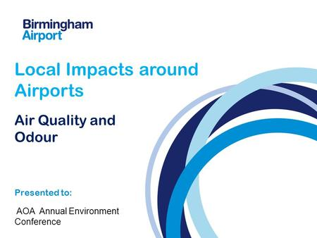 Air Quality and Odour Presented to: Local Impacts around Airports AOA Annual Environment Conference.
