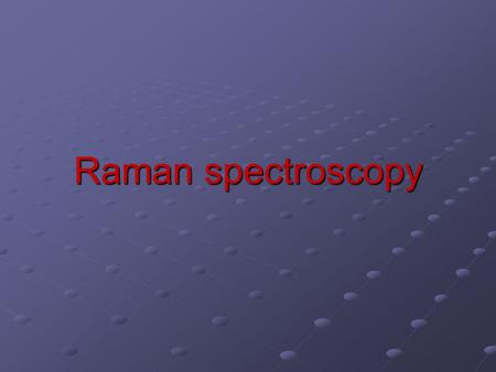 "Raman spectroscopy. Mr/ Abd El mo'ez Ahmed Mohammed ""3th group"" ""Neutron physics and application in material science and nuclear application"" physics."