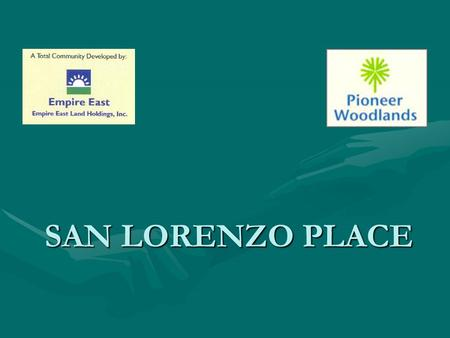 SAN LORENZO PLACE EMPIRE EAST LAND HOLDINGS INC. Builds landmark residential communities that transform the urban and suburban landscapes. Since 1994,