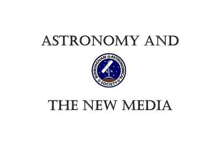 Astronomy and the New Media. Astronomy is one of the scientific fields that have been completely shaken up by new media. The Internet has enabled communication.