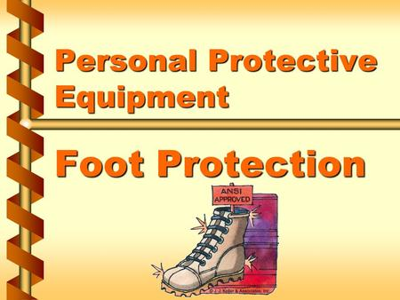 Personal Protective Equipment Foot Protection. When foot protection is necessary v A hazard assessment determines the need for foot protection v Foot.