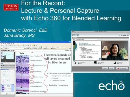 Domenic Screnci, EdD Jana Brady, MS For the Record: Lecture & Personal Capture with Echo 360 for Blended Learning.