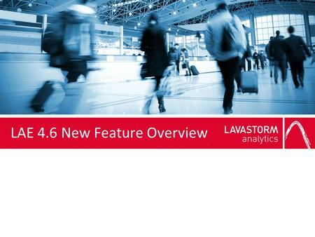 LAE 4.6 New Feature Overview. What's new in LAE 4.6?  New product offerings  External viewer integration  Drag-and-drop file acquisition  Help system.