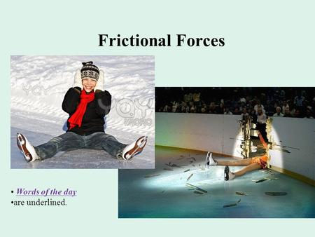Frictional Forces Words of the day are underlined.