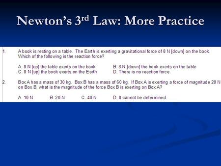 Newton's 3 rd Law: More Practice. An Introduction to Friction: Student Learning Goal Students will be able to perform an investigation to.
