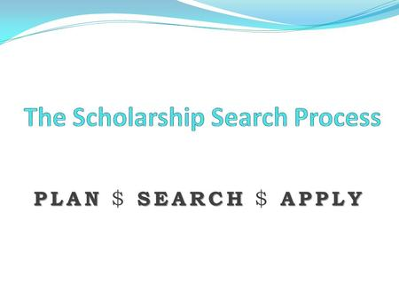 PLANSEARCH APPLY PLAN $ SEARCH $ APPLY. OBJECTIVES  To know the different kinds of financial aid  To learn about the resources for identifying scholarships.