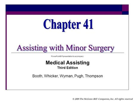 © 2009 The McGraw-Hill Companies, Inc. All rights reserved Assisting with Minor Surgery PowerPoint® P\presentation to accompany: Medical Assisting Third.