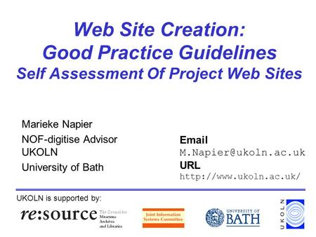 Web Site Creation: Good Practice Guidelines Self Assessment Of Project Web Sites Marieke Napier NOF-digitise Advisor UKOLN University of Bath UKOLN is.