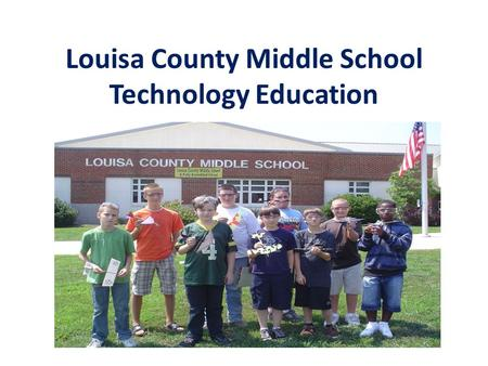 Louisa County Middle School Technology Education.