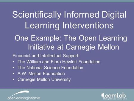 Scientifically Informed Digital Learning Interventions Financial and Intellectual Support: The William and Flora Hewlett Foundation The National Science.
