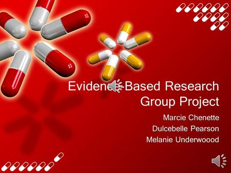 Evidence-Based Research Group Project Marcie Chenette Dulcebelle Pearson Melanie Underwoood Marcie Chenette Dulcebelle Pearson Melanie Underwoood.