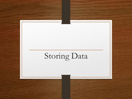 Storing Data. Memory vs. Storage Storage devices are like file drawers, in that they hold programs and data. Programs and data are stored in units called.