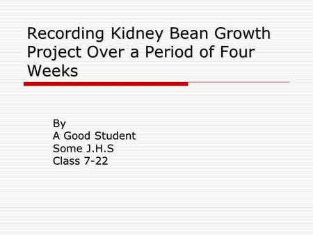 Recording Kidney Bean Growth Project Over a Period of Four Weeks By A Good Student Some J.H.S Class 7-22.