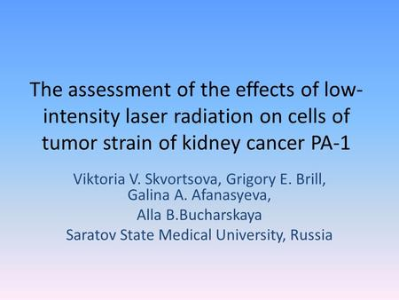 The assessment of the effects of low- intensity laser radiation on cells of tumor strain of kidney cancer PA-1 Viktoria V. Skvortsova, Grigory E. Brill,